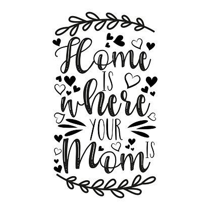 Home is where your Mom is- calligraphy text with hearts.