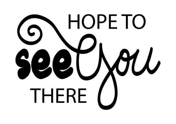 ilustrações de stock, clip art, desenhos animados e ícones de hope to see you there. motivational quote. - hope