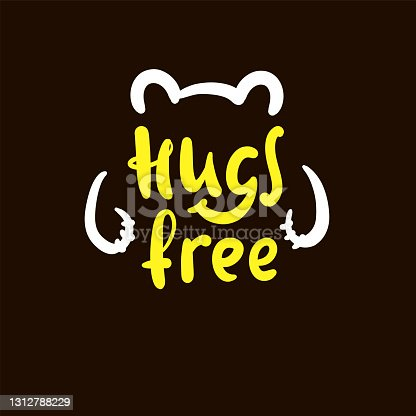 istock Hugs free - inspire motivational quote. Hand drawn beautiful lettering. Print for inspirational poster, t-shirt, bag, cups, card, flyer, sticker, badge. Cute original funny vector sign 1312788229