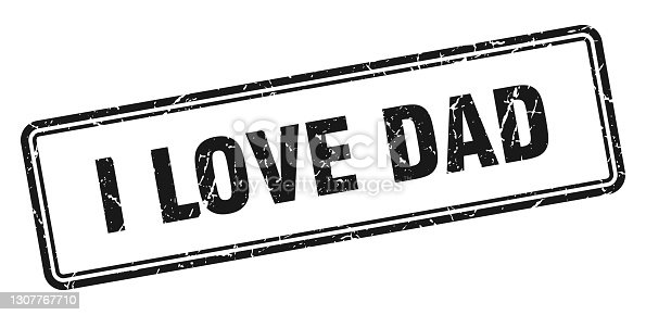 istock i love dad stamp. square grunge sign on white background 1307767710