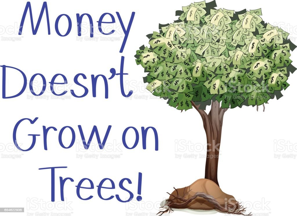 idiom sign with money doesnt grow on trees アメリカ合衆国の