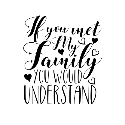 If you met my family you would understand- funny calligraphy text, with hearts.