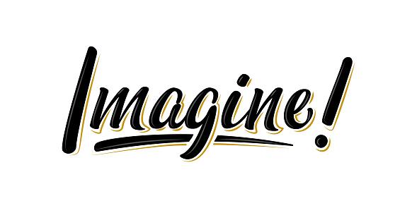 """""""Imagine!"""" bulk lettering motivation sign."""