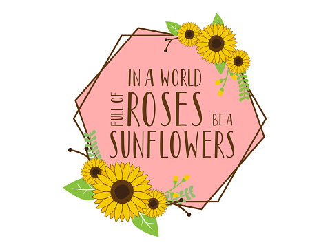 in a world full of roses be a sunflowers isolated on white background. Cute Draw Flower design. For t shirt, greeting card or poster design Background Vector Illustration.