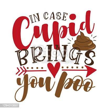 istock In Case Cupid Brings You Poo - funny  valentine's day calligraphic quote. 1294013557