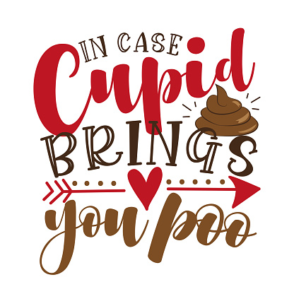 In Case Cupid Brings You Poo - funny  valentine's day calligraphic quote.