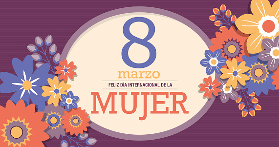 FELIZ DIA INTERNATIONAL DE LA MUJER - HAPPY INTERNATIONAL WOMEN S DAY in Spanish language. Text inside a yellow oval surrounded by red, blue and yellow flowers on a purple background. Vector image