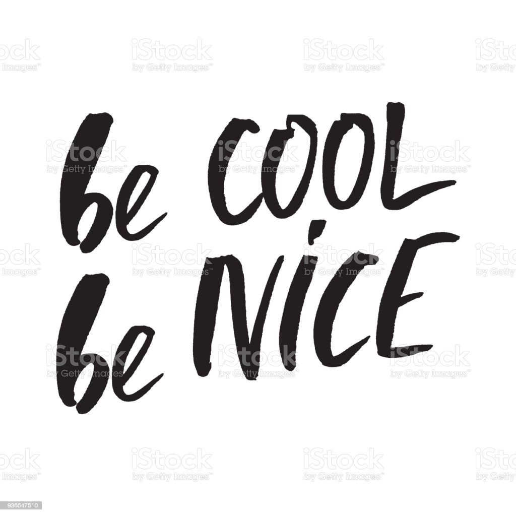 Inspirational Quote Be Cool NiceHand Lettering Design Element Ink Brush Calligraphy