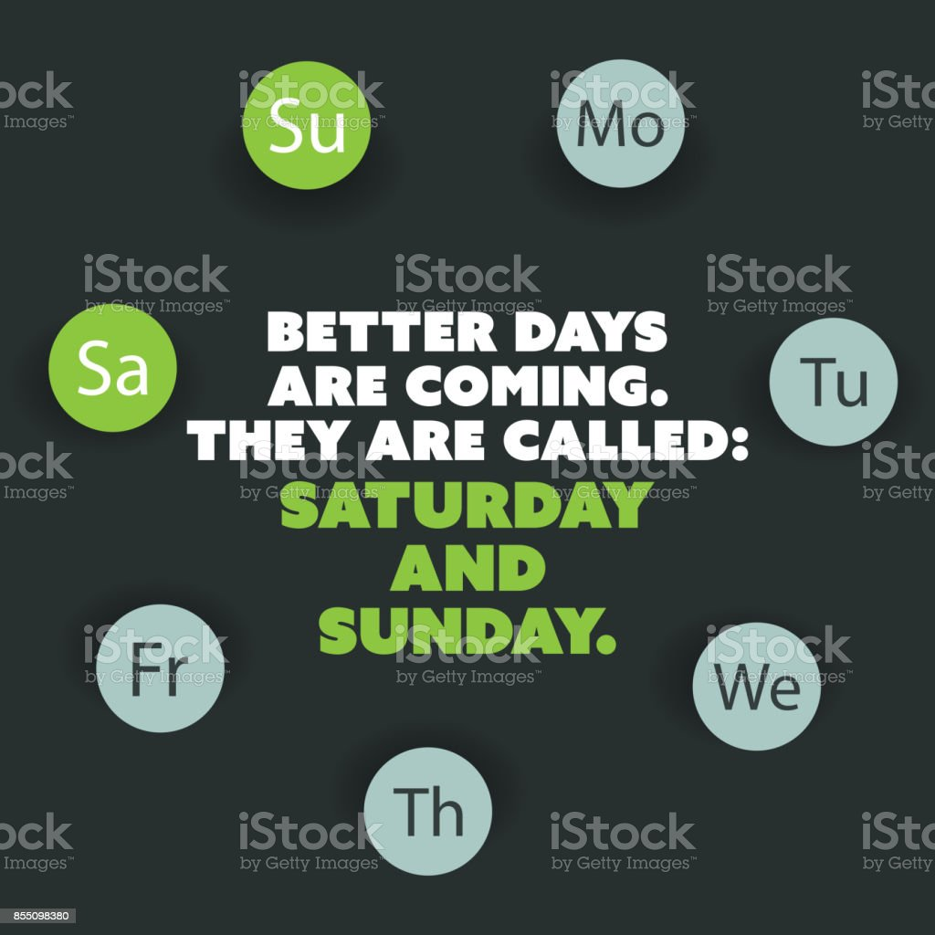 Inspirational Quote Better Days Are Coming They Are Called Saturday