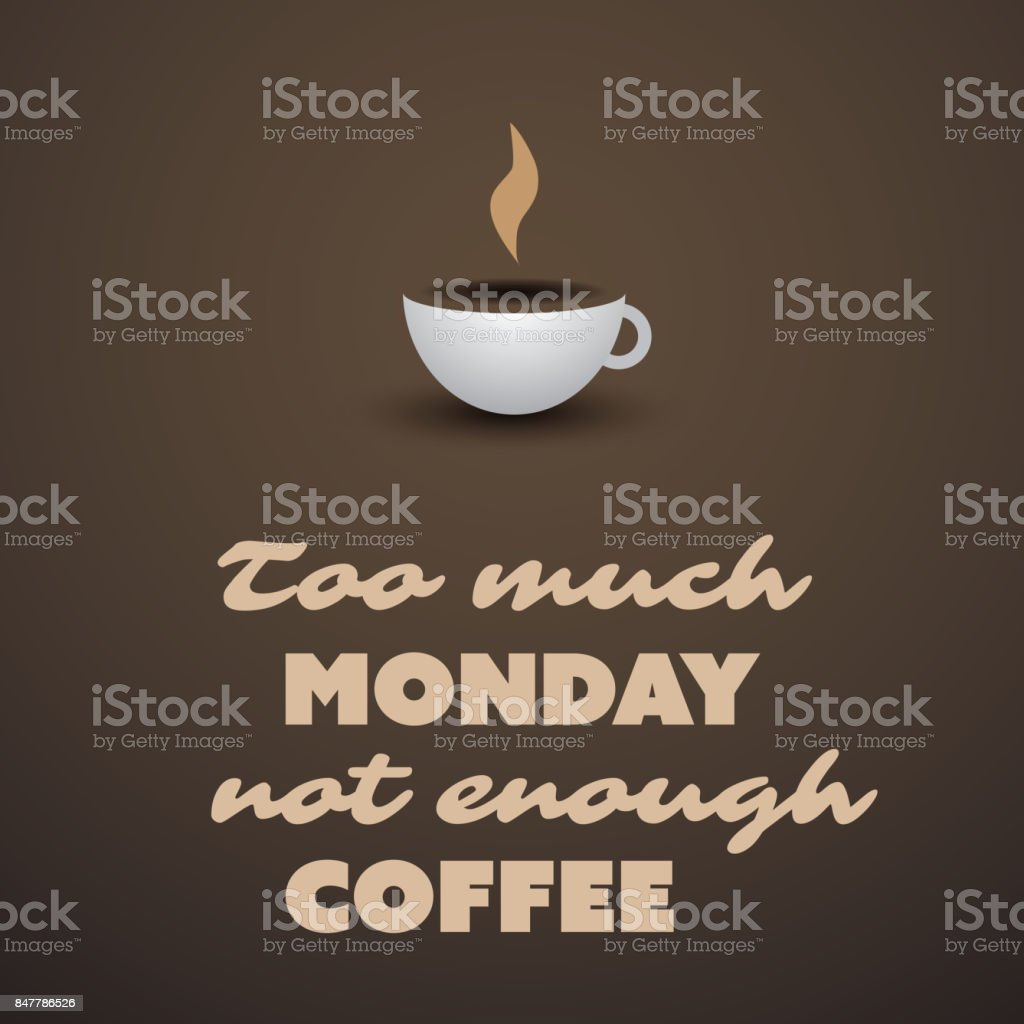 Inspirational Typographic Quote   Too Much Monday, Not Enough Coffee  Royalty Free Inspirational Typographic