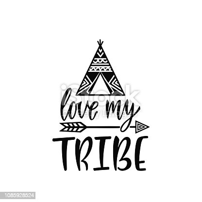 Inspirational vector lettering phrase: Love my trive. Hand drawn kid poster with teepee and arrow. Typography romantic quote about adventure in scandinavian style. Illustration isolated.