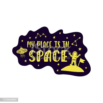 istock Inspirational vector lettering phrase: My Place Is In Space. Hand drawn kid poster. Typography romantic quote about cosmos. 1223000637