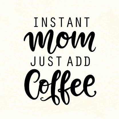 Instant Mom Just Add Coffee. T Shirt Design, Funny Hand Lettering Quote