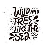 Internal freedom inspirational handwritten quote. Wild and free like the sea black ink calligraphy. Soul harmony, meditation wisdom saying. T-shirt print, poster, badge, postcard  design