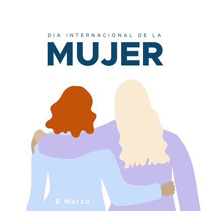 International Women's Day. 8 March. Spanish. Dia Internacional de la Mujer. Two women together hugging. Concept of human rights, equality, empowerment. Vector illustration, flat design
