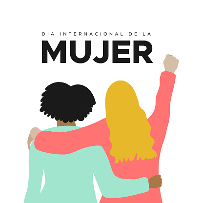 International Women's Day. 8 March. Spanish. Dia Internacional de la Mujer. Fist hand up. Two women together hugging. Concept of human rights, equality, empowerment. Vector illustration, flat design