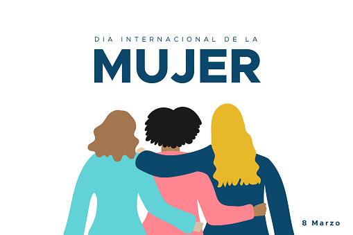 International Women's Day. March 8. Spanish. Dia Internacional de la Mujer. 8 marzo. Three women together hugging. Concept of human rights, equality, sisterhood. Vector illustration, flat design