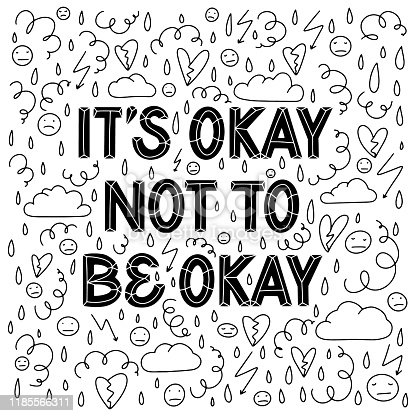 It is Okay not to be Okay. Supportive sans serif hand lettering composition surrounded with hand drawn doodles in black and white. Depression, stress, burnout, anxiety, general mental health concept. Template for a card, poster, sticker, T-shirt, tote bag and other. Modern zine style. Concept for support groups, mental health advisor, psychologist, consultant. Vector.