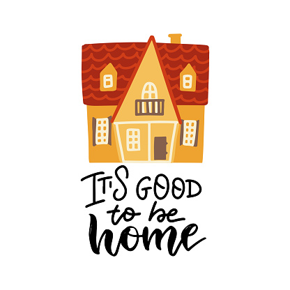 It s So Good To Be Home - lettering quote on White Background with cute yellow house. Modern Calligraphy. Handwritten Inspirational motivational quote. Flat vector illustration.