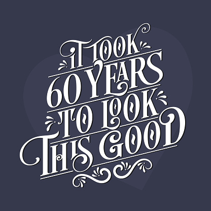 It took 60 years to look this good - 60th Birthday and 60th Anniversary celebration with beautiful calligraphic lettering design.