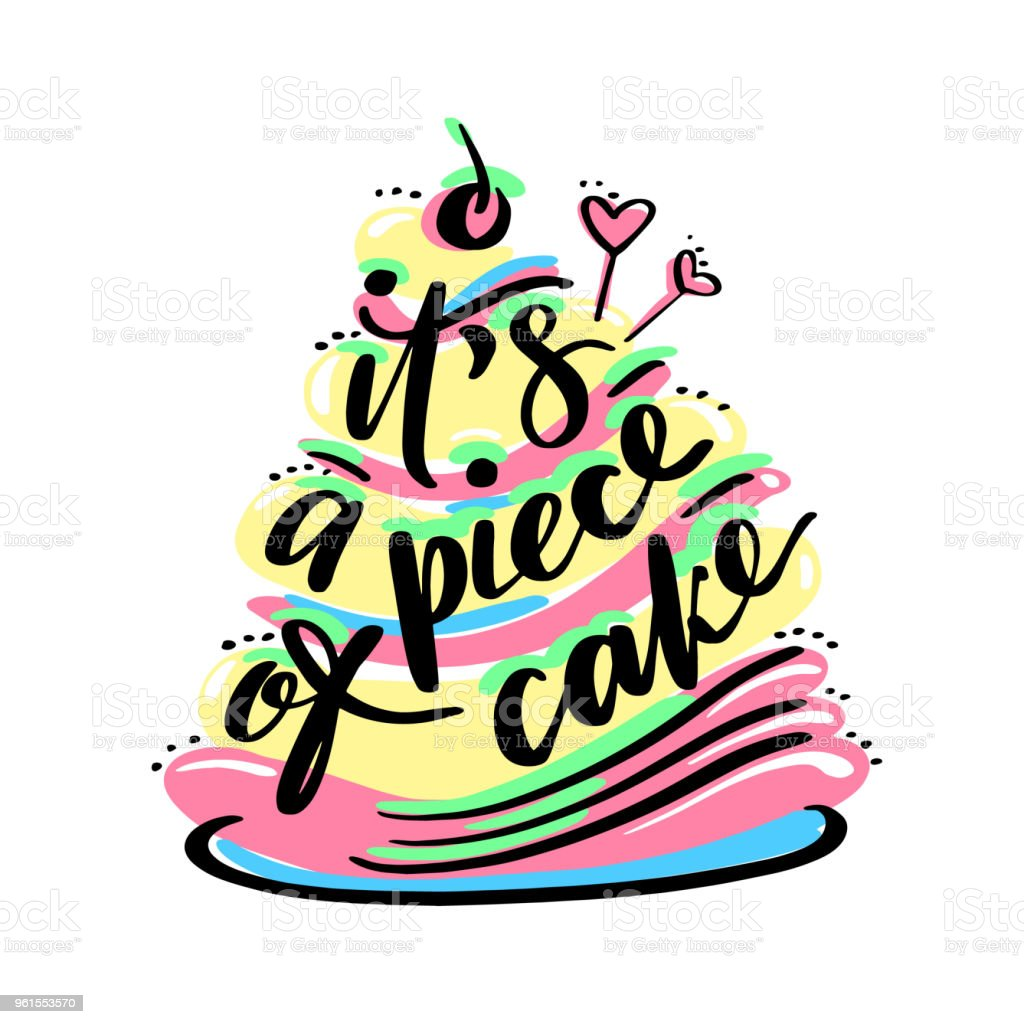 Its a piece of cake words on a colorful cake image. Hand drawn creative  calligraphy