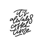 Its Always Coffee Time. Handwritten black text isolated on white background. Vector design.