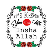 It's forever you and me Insha Allah. Muslim quote.