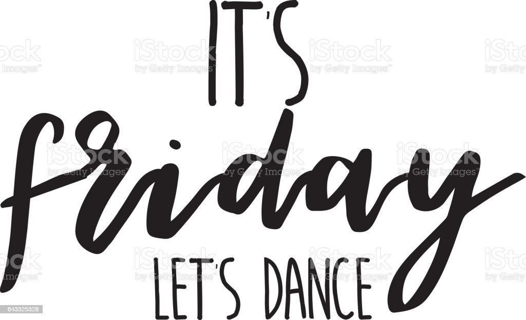 Its Friday Lets Dance Inspiration Quotes Lettering Calligraphy Graphic Design Sign Element Vector Hand Written Style Quote Design Letter Element Stock Illustration Download Image Now Istock