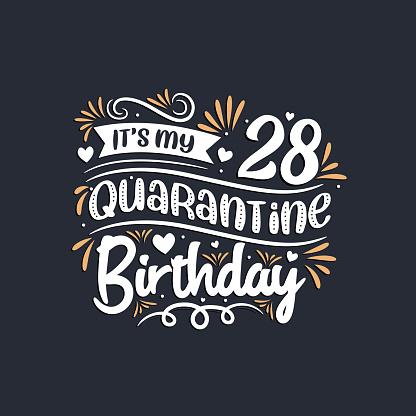 It's my 28 Quarantine birthday, 28th birthday celebration on quarantine.