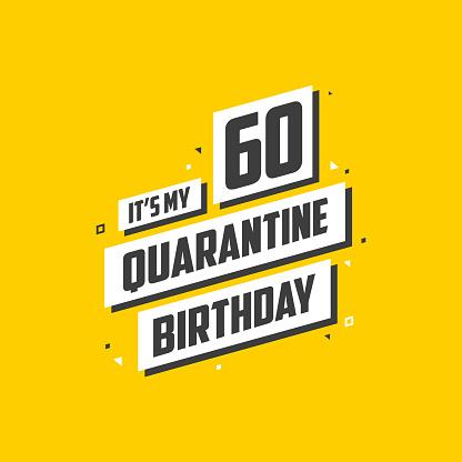 It's my 60 Quarantine birthday, 60 years birthday design. 60th birthday celebration on quarantine.