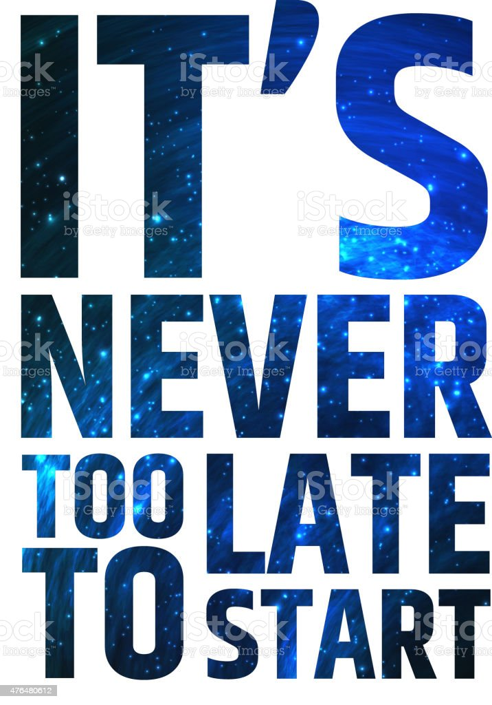 Its Never Too Late To Start Motivational Inspiring Quote Stock