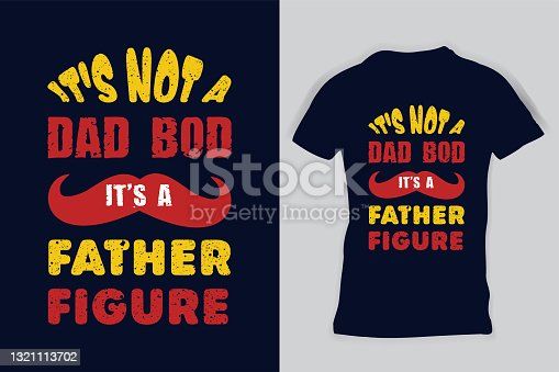 It's Not A Dad BOD It's A Father Figure Girl Dad Father's Day Papa T-Shirt