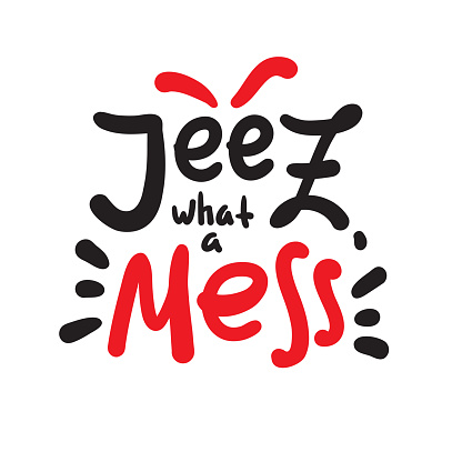 Jeez what a mess - funny inspire motivational quote, slang. The emotional exclamation. Hand drawn beautiful lettering. Print for inspirational poster, t-shirt, bag, cups, card, flyer, sticker, badge.