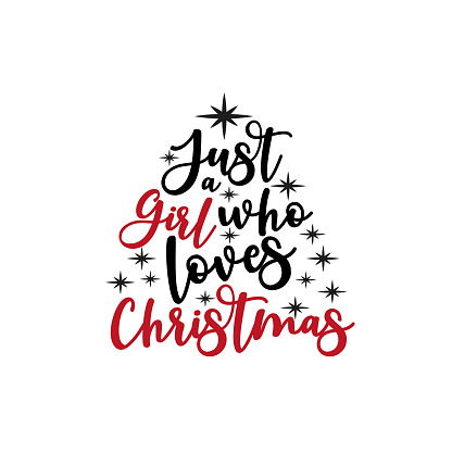 Just a girl who loves Christmas- cute calligraphy text.