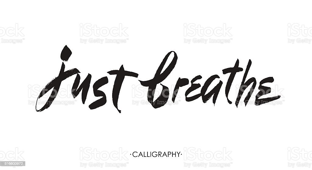 Just breathe. Inspirational quote calligraphy. Vector brush lettering about life, vector art illustration