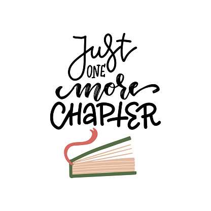 Just one more chapter - lettering text and half-open book with bookmark. hand drawn love reading concept. Vector flat illustration design. Textile graphic t-shirt print