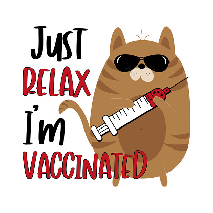 Just relax I'm vaccinated - funny cat with vaccine.