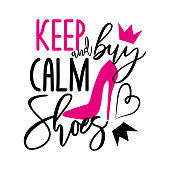 Keep calm and buy shoes-funny handwritten text, with pink high-heeled shoes ,herat and crown.