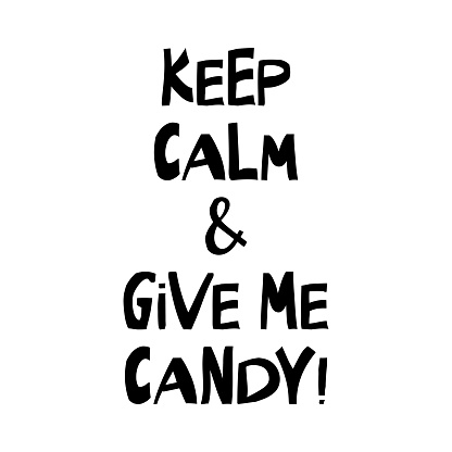 Keep calm and give me candy. Halloween quote. Cute hand drawn lettering in modern scandinavian style. Isolated on white background. Vector stock illustration.