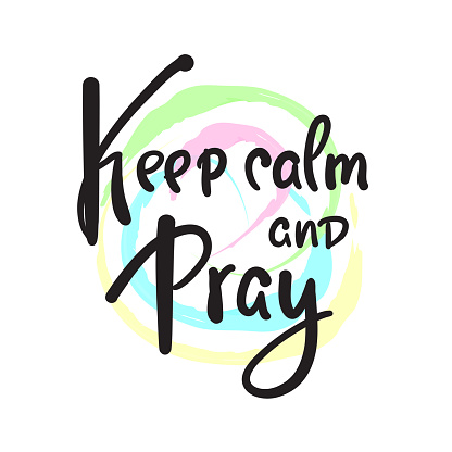 Keep calm and pray - inspire motivational religious quote. Hand drawn beautiful lettering. Print for inspirational poster, t-shirt, bag, cups, card, flyer, sticker, badge. Cute funny vector writing