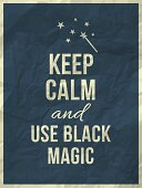 Keep calm and use black magic - quote