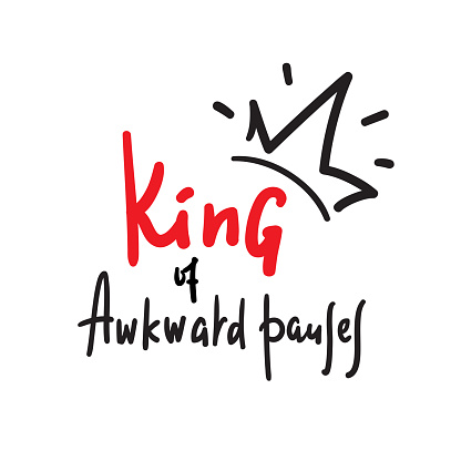King of awkward pauses - inspire and motivational quote. Hand drawn beautiful lettering. Print for inspirational poster, t-shirt, bag, cups, card, flyer, sticker, badge. Cute and funny vector