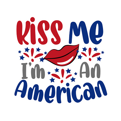 Kiss me i'm an american - Happy Independence Day, design illustration.