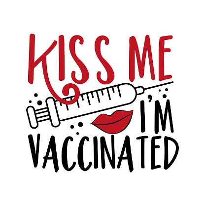 Kiss Me I'm Vaccinated -  happy slogan in covid-19 pandemic self isolated period.