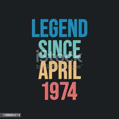 Legend since April 1974 - retro vintage birthday typography design for Tshirt
