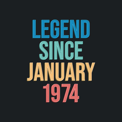 Legend since January 1974 - retro vintage birthday typography design for Tshirt
