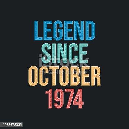 Legend since October 1974 - retro vintage birthday typography design for Tshirt