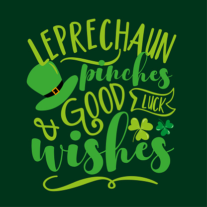Leprechaun pinches and good luck wishes  - funny slogan for Saint Patrick's Day
