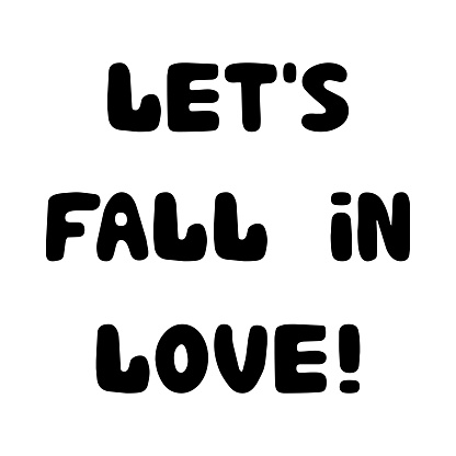 Let is fall in love. Handwritten roundish lettering isolated on white background.