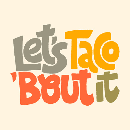 Let s taco bout it